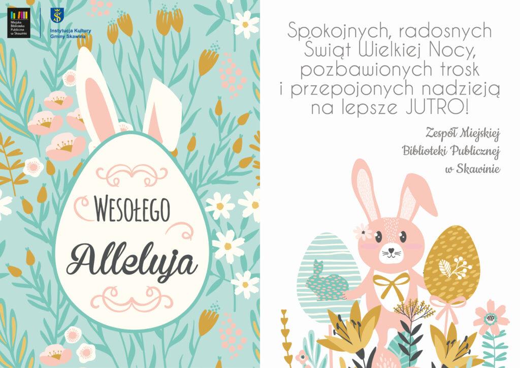 """Grafika w formie kartki świątecznej, na której znajdują się symbole Wielkanocy: pisanki, zajączek i napis """"Wesołego Alleluja"""". Obok życzenia: """"Spokojnych, radosnych Świąt Wielkiej Nocy, pozbawionych trosk i przepojonych nadzieją na lepsze jutro życzy Zespół Miejskiej Biblioteki Publicznej w Skawinie""""."""