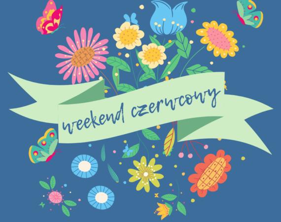 Grafika przedstawia kolorowe kwiaty i napis: weekend czerwcowy.