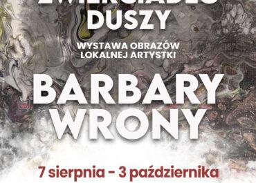 ZWIERCIADŁO DUSZY - wystawa prac Barbary Wrony